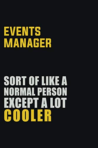 Events Manager Sort Of Like A Normal Person Except A Lot Cooler: Career journal, notebook and writing journal for encouraging men, women and kids. A framework for building your career.