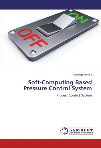 Soft-Computing Based Pressure Control System: Process Control System