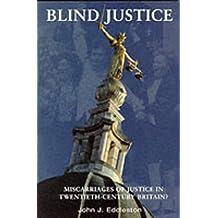 Blind Justice: Miscarriages of Justice In Twentieth-Century Britain?
