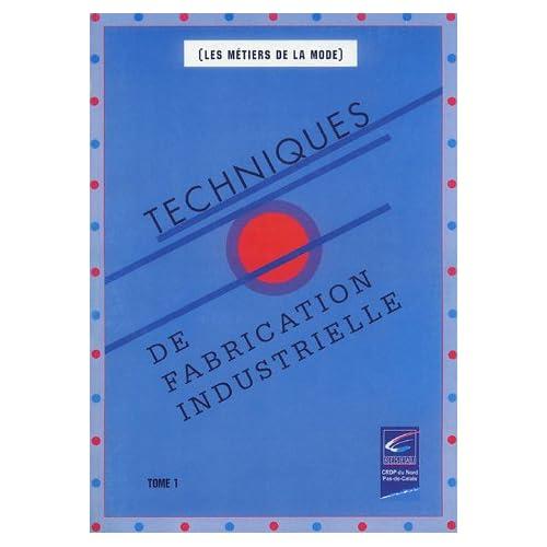 Les différentes méthodes de fabrication : Tome 1, Techniques de fabrication industrielle