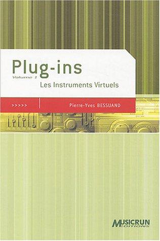 Plug-ins, volume 1 : Les Instruments Virtuels