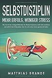 SELBSTDISZIPLIN - Mehr Erfolg, weniger Stress: Wie Sie mit der richtigen Motivation Ihr Mindset trainieren, mehr Geld…
