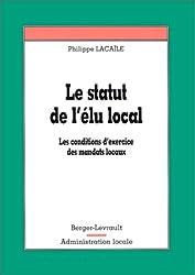 Le statut de l'élu local. Les conditions d'exercices des mandats locaux