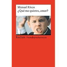¿Qué me quieres, amor?: Mit einem Interview mit dem Autor. Spanischer Text mit deutschen Worterklärungen. B2 (GER) (Reclams Universal-Bibliothek)