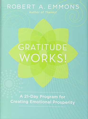 Gratitude Works! a 21-Day Program for Creating Emotional Prosperity: A 21-Day Program for Creating Emotional Prosperity