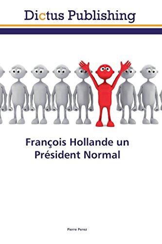 François Hollande un Président Normal par Pierre Perez