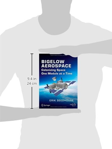 Bigelow Aerospace: Colonizing Space One Module at a Time (Springer Praxis Books)