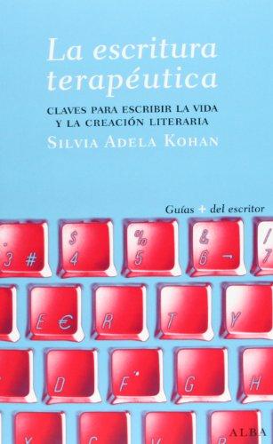 La Escritura Terapéutica (Guías del escritor) por Silvia A. Kohan