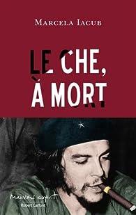 Le Che, à mort par Marcela Iacub