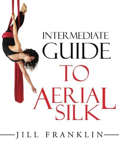 Intermediate Guide to Aerial Silk por Jill Franklin