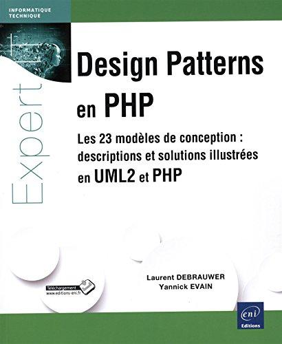 Design Patterns en PHP - Les 23 modèles de conception : descriptions et solutions illustrées en UML2 et PHP par Yannick EVAIN Laurent DEBRAUWER