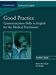 Good Practice Teacher's Book: Communication Skills in English for the Medical Practitioner by Marie McCullagh (2008-06-02)