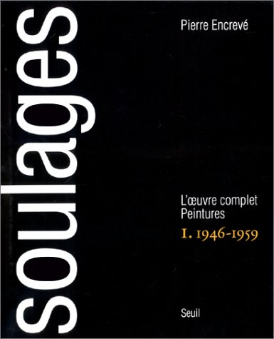 Soulages. L'oeuvre complet. Peintures : 1946-1959, tome 1 par Pierre Encrevé