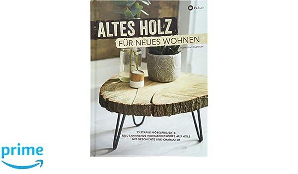 Altes Holz Fur Neues Wohnen 35 Starke Mobelprojekte Und Spannende