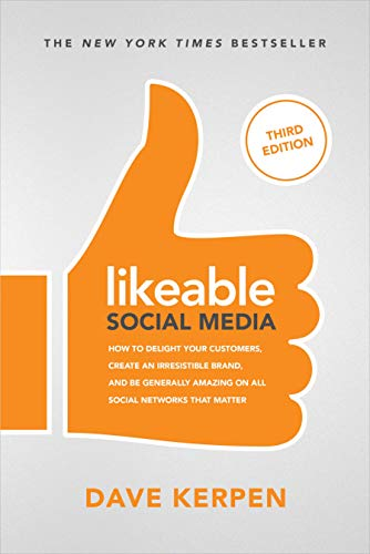 Likeable Social Media, Third Edition: How to Delight Your Customers, Create an Irresistible Brand, & Be Generally Amazing on All Social Networks That