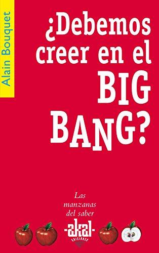 ¿Debemos creer en el Big Bang? (Las manzanas del saber) por Alain Bouquet