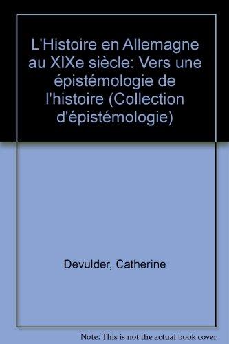 L'Histoire en Allemagne au XIXe siècle. Vers une épistémologie de l'histoire par Catherine Devulder