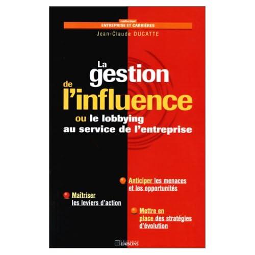 La gestion de l'influence ou le lobbying au service de l'entreprise