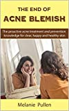 The End of Acne Blemish: The proactive acne treatment and prevention knowledge for clear and healthy skin (English Edition)