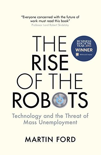 The Rise of the Robots: Technology and the Threat of Mass Unemployment by Martin Ford (2015-11-12)