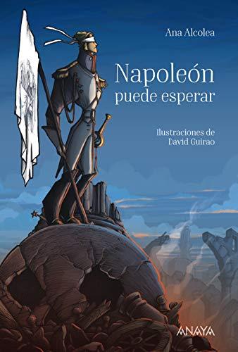Napoleón puede esperar (Literatura Juvenil (A Partir De 12 Años) - Narrativa Juvenil) por Ana Alcolea