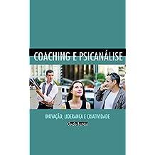 Coaching e Psicanálise: inovação, liderança autêntica e criatividade (Portuguese Edition)