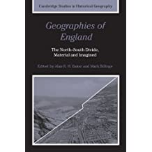 Geographies of England: The North-South Divide, Material and Imagined (Cambridge Studies in Historical Geography)