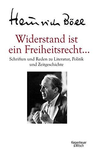 Widerstand ist ein Freiheitsrecht.: Schriften und Reden zu Literatur, Politik und Zeitgeschichte