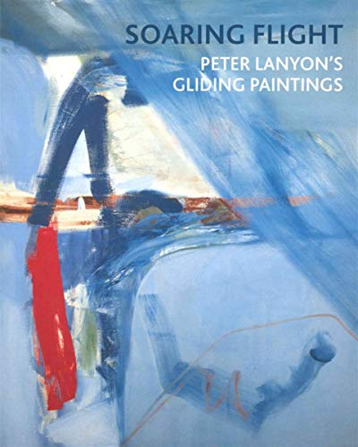 Soaring Flight: Peter Lanyon's Gliding Paintings -