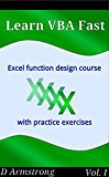 Learn VBA Fast, Vol. I: Excel function design course, with practice exercises (The VBA Function Design Course Book 1) (English Edition)