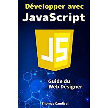 Développer avec JavaScript : Guide du Web Designer
