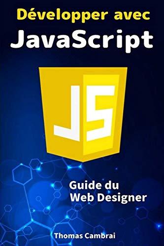 Développer avec JavaScript : Guide du Web Designer