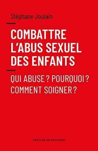 Combattre l'abus sexuel des enfants: Qui abuse ? Pourquoi ? Comment soigner ? PDF Books