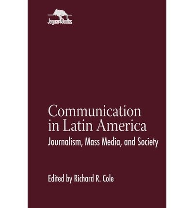 [(Communication in Latin America: Journalism, Mass Media, and Society)] [Author: Richard R. Cole] published on (August, 1997)