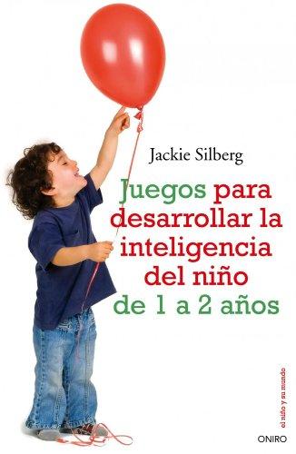 Juegos para desarrollar la inteligencia del niño de 1a 2 años (El Niño y su Mundo) por Jackie Silberg