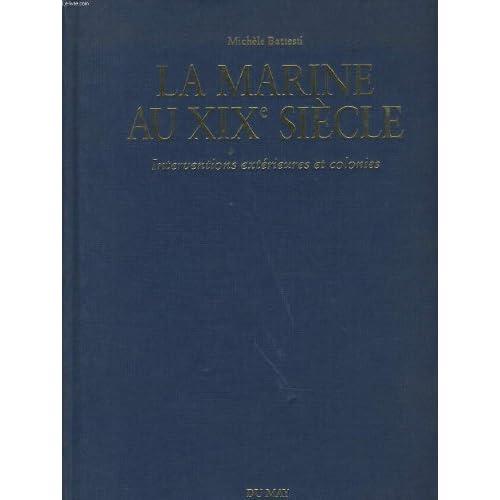 La marine au XIXe siècle : Interventions extérieures et colonies de Michèle Battesti (20 avril 1993) Relié