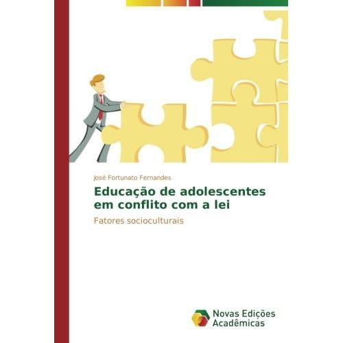 Educa????o de adolescentes em conflito com a lei: Fatores socioculturais by Jos?? Fortunato Fernandes (2015-04-22)