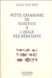 Petite grammaire du sumérien a l'usage des débutants