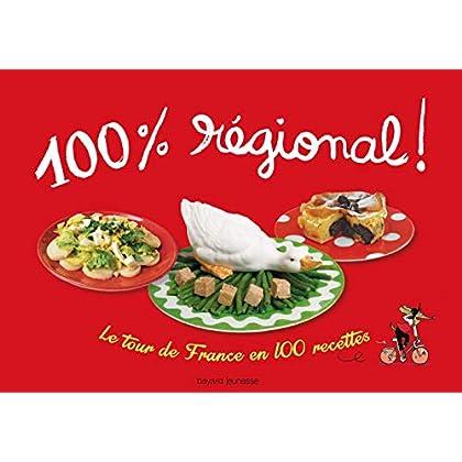 100 % régional: LE TOUR DE FRANCE EN 100 RECETTES / NOUVELLE EDITION