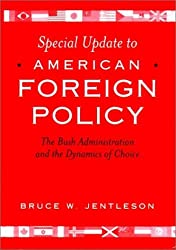 American Foreign Policy: The Bush Administration and the Dynamics of Choice Special Update