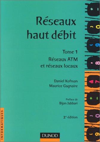 RESEAUX HAUT DEBIT. TOME 1, Réseaux ATM et réseaux locaux