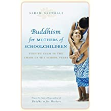 Buddhism for Mothers of Schoolchildren: Finding calm in the chaos of the school years (English Edition)