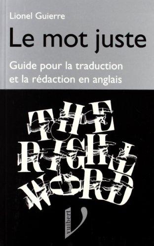 LE MOT JUSTE ANGLAIS. Guide pour la traduction et la rédaction en anglais par Lionel Guierre