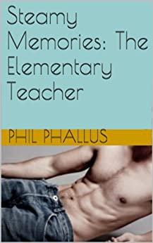 Steamy Memories: The Elementary Teacher (BBW, teen, submission) (English Edition) par [Phallus, Phil]