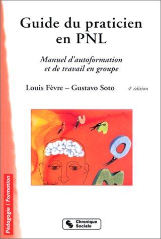 Guide du praticien en PNL : Manuel d'autoformation et de travail en groupe