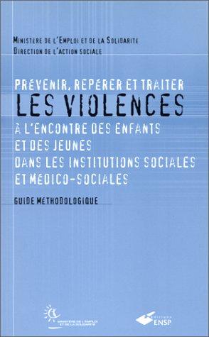 Prévenir, repérer et traiter les violences à l'encontre des enfants et des jeunes dans les institutions par Collectif