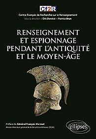 Renseignement et espionnage pendant l'Antiquité et le Moyen-Âge par Patrice Brun