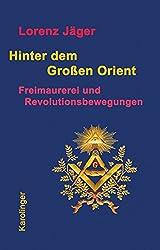 Hinter dem großen Orient: Freimaurerei und Revolutionsbewegungen