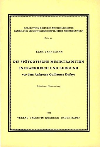Burgund Korn (Die spätgotische Musiktradition in Frankreich und Burgund vor dem Auftreten Guillaume Dufays. (Sammlung musikwissenschaftlicher Abhandlungen))