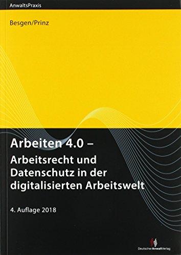 Arbeiten 4.0 - Arbeitsrecht und Datenschutz in der digitalisierten Arbeitswelt (AnwaltsPraxis)